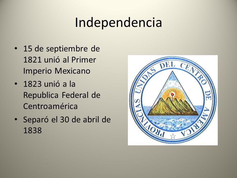 Independencia 15 de septiembre de 1821 unió al Primer Imperio Mexicano 1823 unió a la Republica Federal de Centroamérica Separó el 30 de abril de 1838