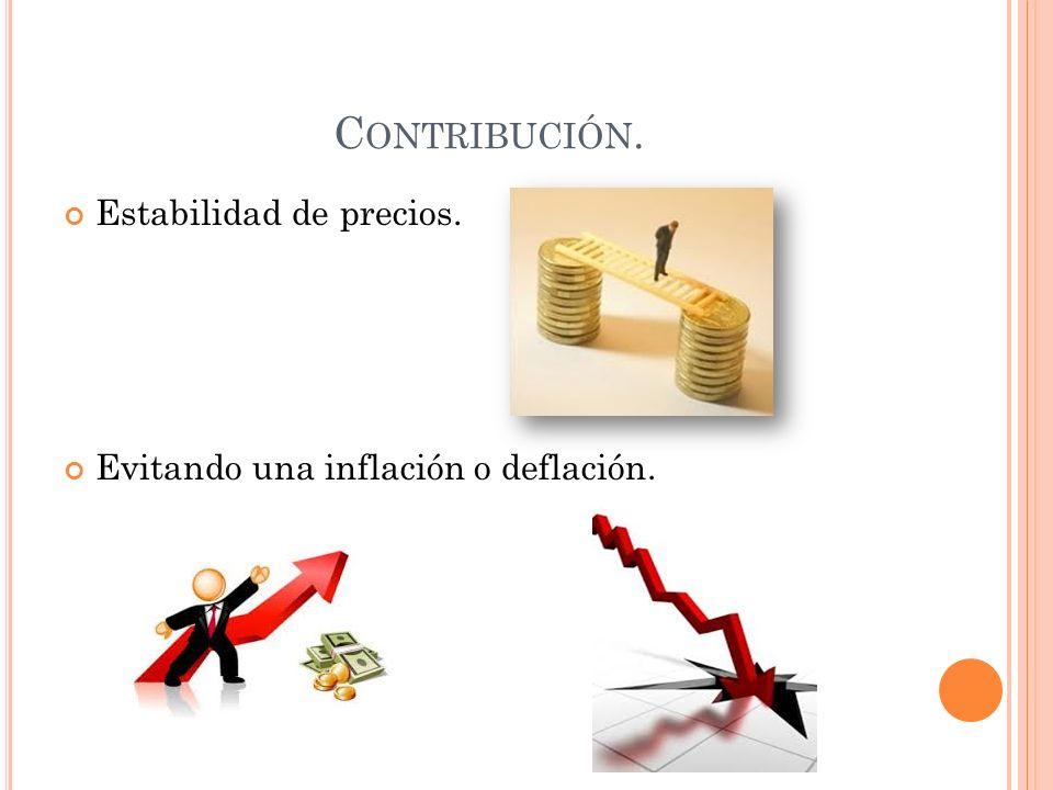 C ONTRIBUCIÓN. Estabilidad de precios. Evitando una inflación o deflación.