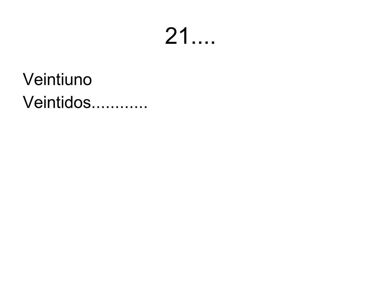 21.... Veintiuno Veintidos............