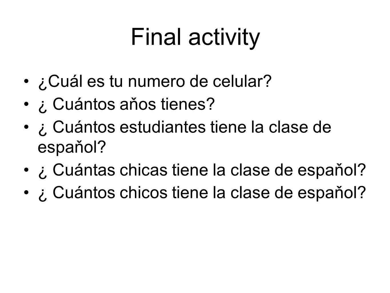 Final activity ¿Cuál es tu numero de celular.¿ Cuántos aňos tienes.