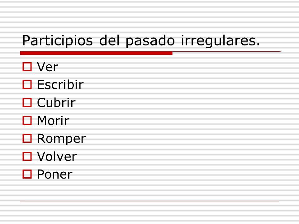 Participios del pasado irregulares. Ver Escribir Cubrir Morir Romper Volver Poner