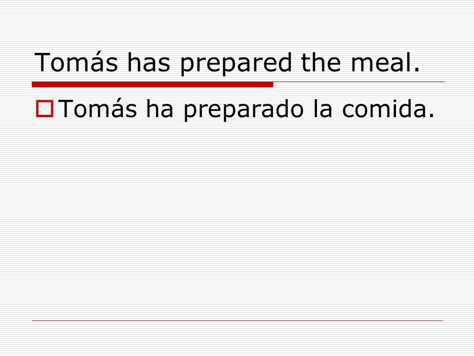 Tomás has prepared the meal. Tomás ha preparado la comida.