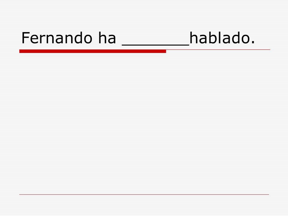 Fernando y Lupe ____ salido. Fernando y Lupe han salido.