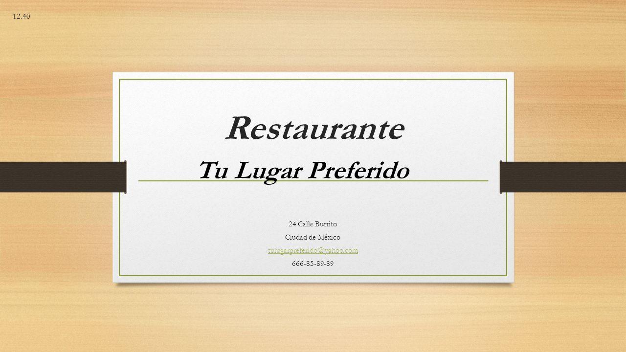 Restaurante 24 Calle Burrito Ciudad de México tulugarpreferido@yahoo.com 666-85-89-89 12.40 Tu Lugar Preferido