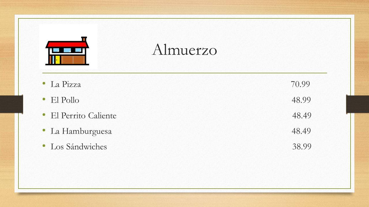 Almuerzo La Pizza 70.99 El Pollo 48.99 El Perrito Caliente 48.49 La Hamburguesa 48.49 Los Sándwiches 38.99
