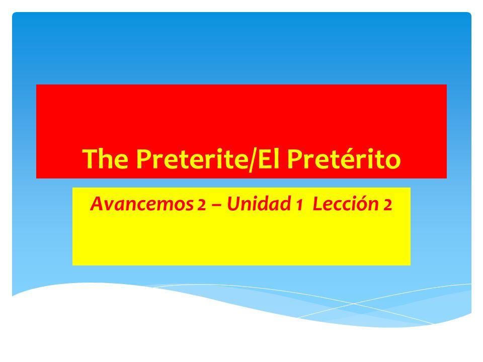 The Preterite/El Pretérito Avancemos 2 – Unidad 1 Lección 2