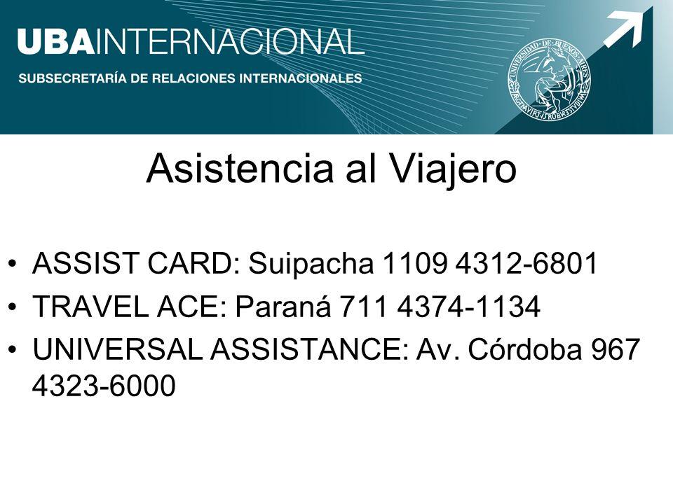 Asistencia al Viajero ASSIST CARD: Suipacha 1109 4312-6801 TRAVEL ACE: Paraná 711 4374-1134 UNIVERSAL ASSISTANCE: Av. Córdoba 967 4323-6000