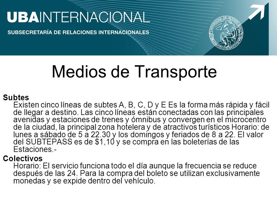 Medios de Transporte Subtes Existen cinco líneas de subtes A, B, C, D y E Es la forma más rápida y fácil de llegar a destino. Las cinco líneas están c