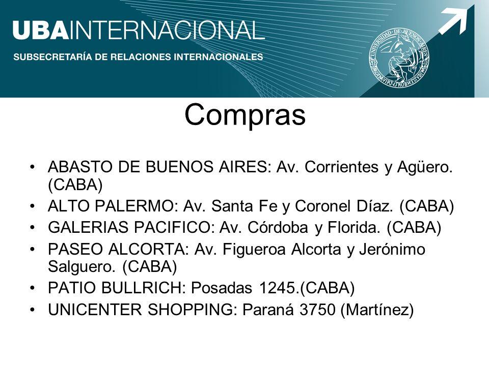 Compras ABASTO DE BUENOS AIRES: Av. Corrientes y Agüero. (CABA) ALTO PALERMO: Av. Santa Fe y Coronel Díaz. (CABA) GALERIAS PACIFICO: Av. Córdoba y Flo