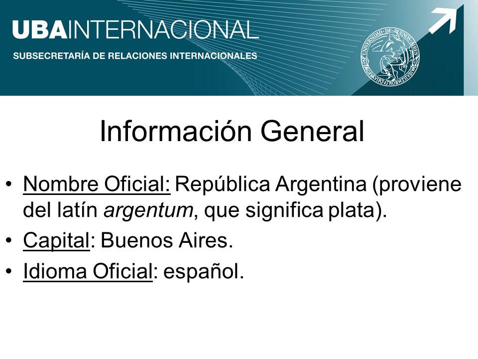 Información General Nombre Oficial: República Argentina (proviene del latín argentum, que significa plata). Capital: Buenos Aires. Idioma Oficial: esp