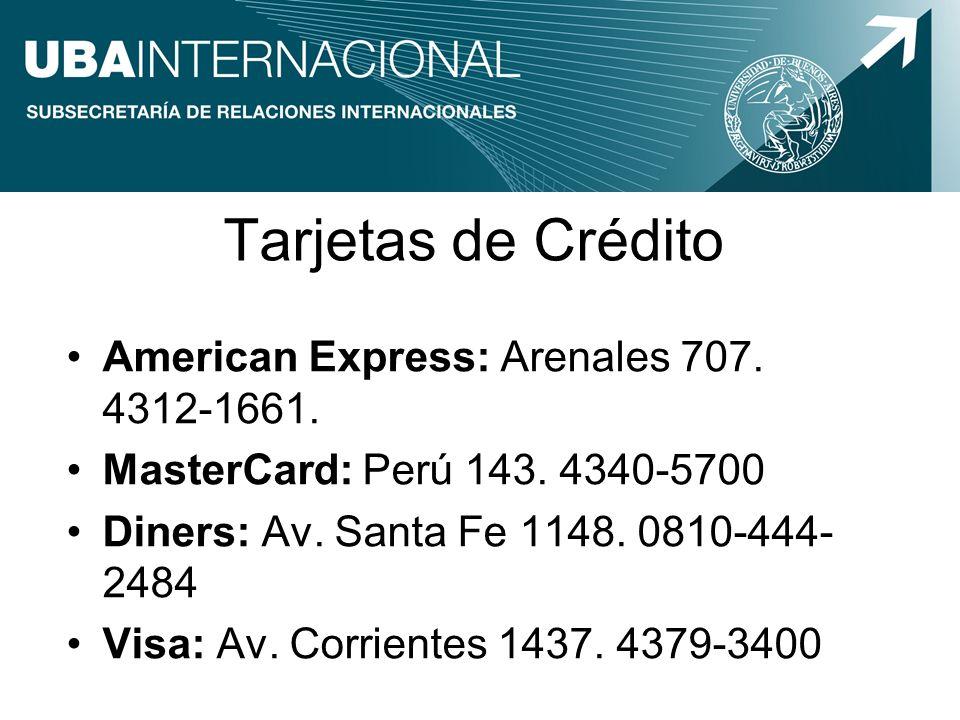 Tarjetas de Crédito American Express: Arenales 707. 4312-1661. MasterCard: Perú 143. 4340-5700 Diners: Av. Santa Fe 1148. 0810-444- 2484 Visa: Av. Cor