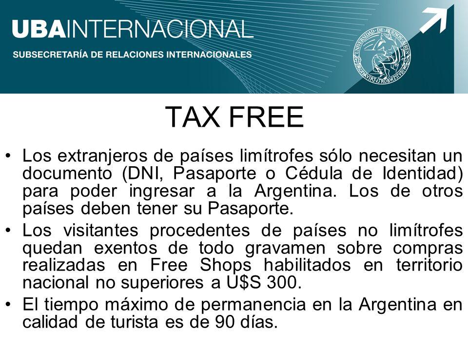 TAX FREE Los extranjeros de países limítrofes sólo necesitan un documento (DNI, Pasaporte o Cédula de Identidad) para poder ingresar a la Argentina. L