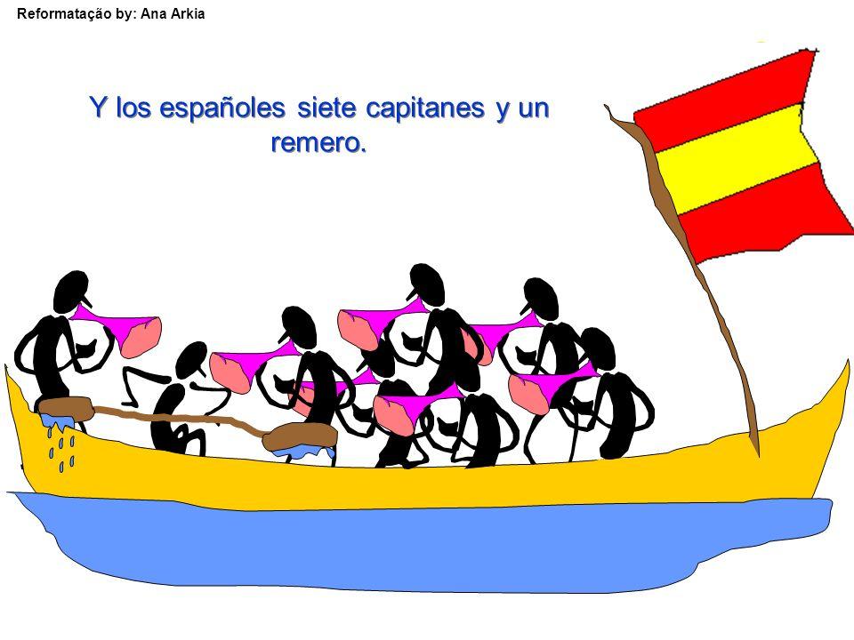 Reformatação by: Ana Arkia Y los españoles siete capitanes y un remero.