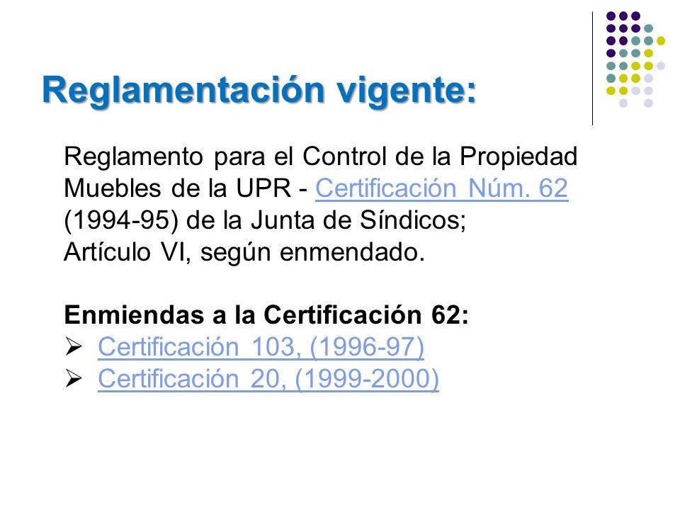 Reglamentación vigente: Reglamento para el Control de la Propiedad Muebles de la UPR - Certificación Núm. 62 (1994-95) de la Junta de Síndicos;Certifi