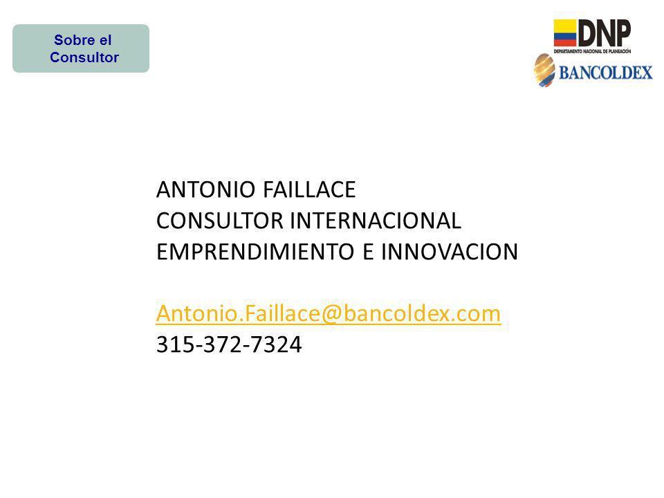 Sobre el Consultor ANTONIO FAILLACE CONSULTOR INTERNACIONAL EMPRENDIMIENTO E INNOVACION Antonio.Faillace@bancoldex.com 315-372-7324