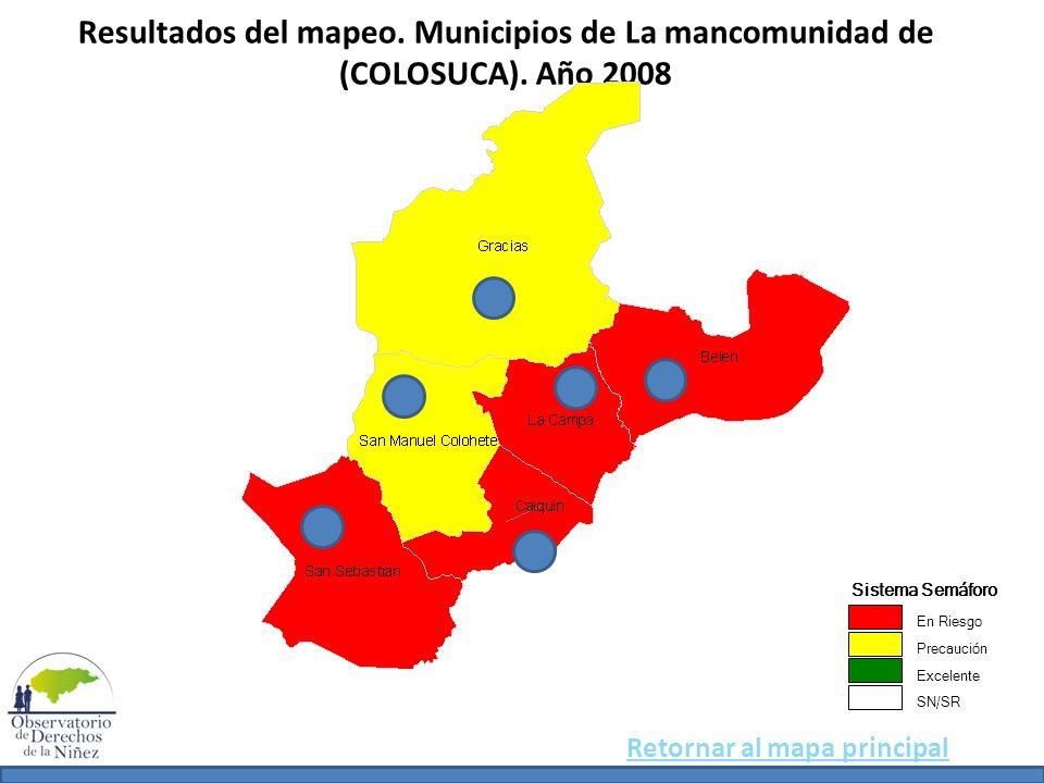 Resultados del mapeo. Municipios de La mancomunidad de (COLOSUCA). Año 2008 Sistema Semáforo En Riesgo Precaución Excelente SN/SR Retornar al mapa pri