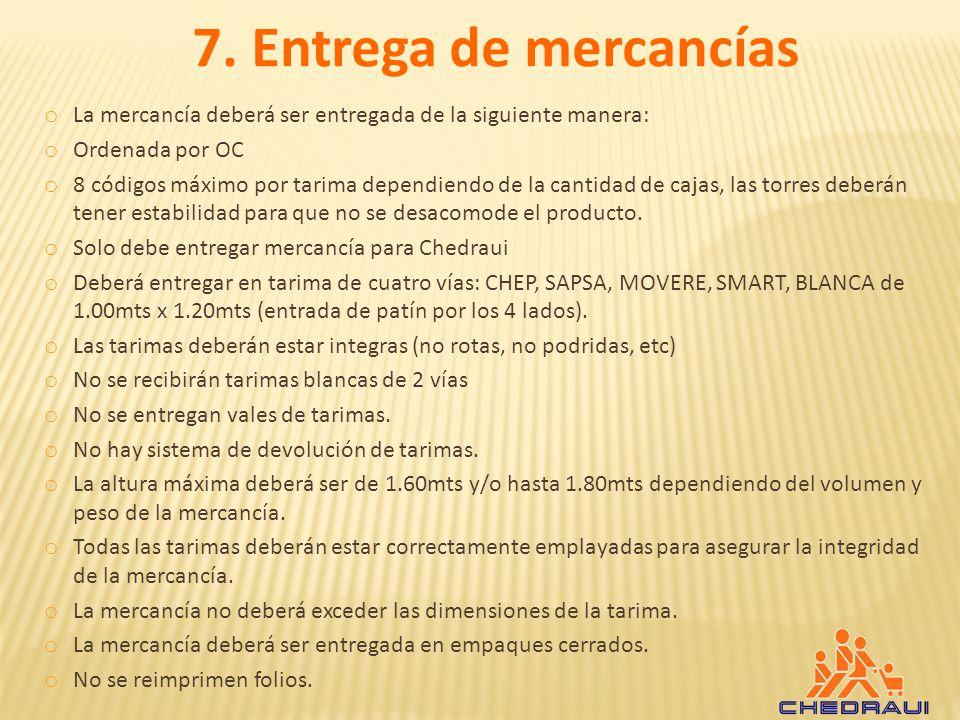 7. Entrega de mercancías o La mercancía deberá ser entregada de la siguiente manera: o Ordenada por OC o 8 códigos máximo por tarima dependiendo de la