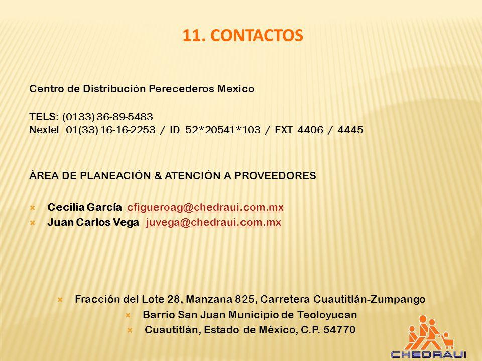 11. CONTACTOS Centro de Distribución Perecederos Mexico TELS: (0133) 36-89-5483 Nextel 01(33) 16-16-2253 / ID 52*20541*103 / EXT 4406 / 4445 ÁREA DE P
