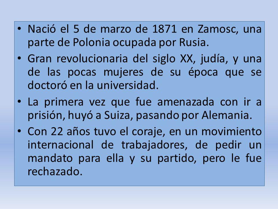 Nació el 5 de marzo de 1871 en Zamosc, una parte de Polonia ocupada por Rusia. Gran revolucionaria del siglo XX, judía, y una de las pocas mujeres de