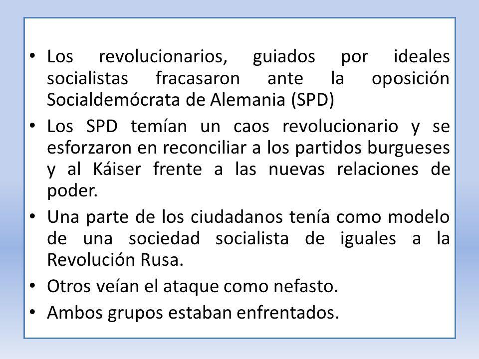 Los revolucionarios, guiados por ideales socialistas fracasaron ante la oposición Socialdemócrata de Alemania (SPD) Los SPD temían un caos revoluciona