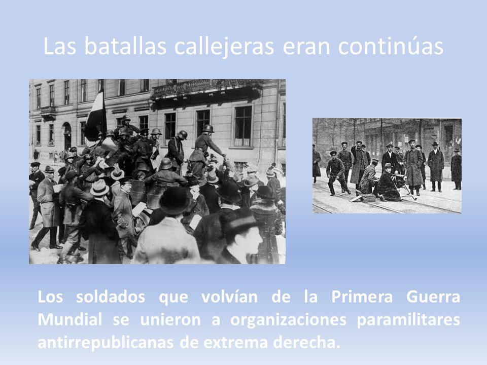 Las batallas callejeras eran continúas Los soldados que volvían de la Primera Guerra Mundial se unieron a organizaciones paramilitares antirrepublican