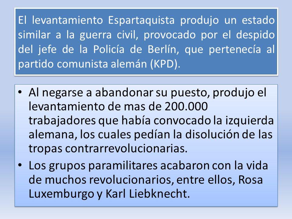 El levantamiento Espartaquista produjo un estado similar a la guerra civil, provocado por el despido del jefe de la Policía de Berlín, que pertenecía