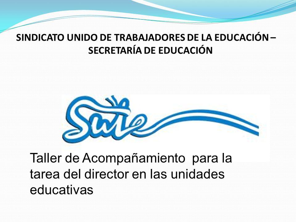 SINDICATO UNIDO DE TRABAJADORES DE LA EDUCACIÓN – SECRETARÍA DE EDUCACIÓN Taller de Acompañamiento para la tarea del director en las unidades educativas