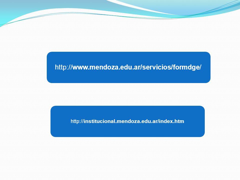 http://www.mendoza.edu.ar/servicios/formdge/ http:// institucional.mendoza.edu.ar/index.htm