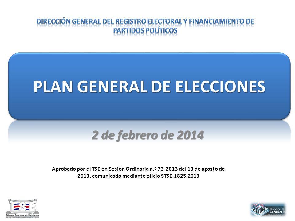 PLAN GENERAL DE ELECCIONES 2 de febrero de 2014 Aprobado por el TSE en Sesión Ordinaria n.º 73-2013 del 13 de agosto de 2013, comunicado mediante oficio STSE-1825-2013
