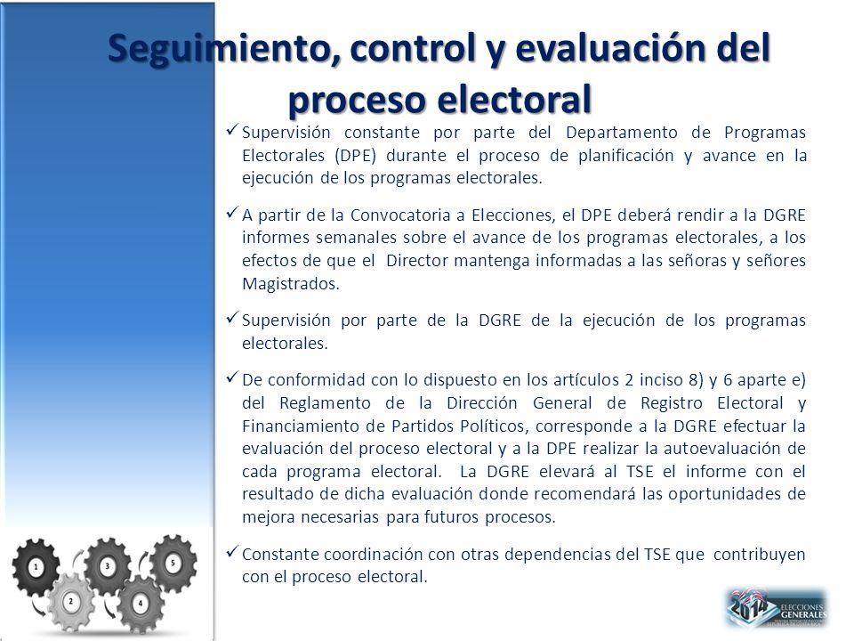 Seguimiento, control y evaluación del proceso electoral Supervisión constante por parte del Departamento de Programas Electorales (DPE) durante el proceso de planificación y avance en la ejecución de los programas electorales.