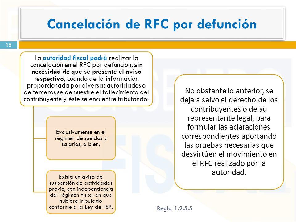 La autoridad fiscal podrá realizar la cancelación en el RFC por defunción, sin necesidad de que se presente el aviso respectivo, cuando de la informac