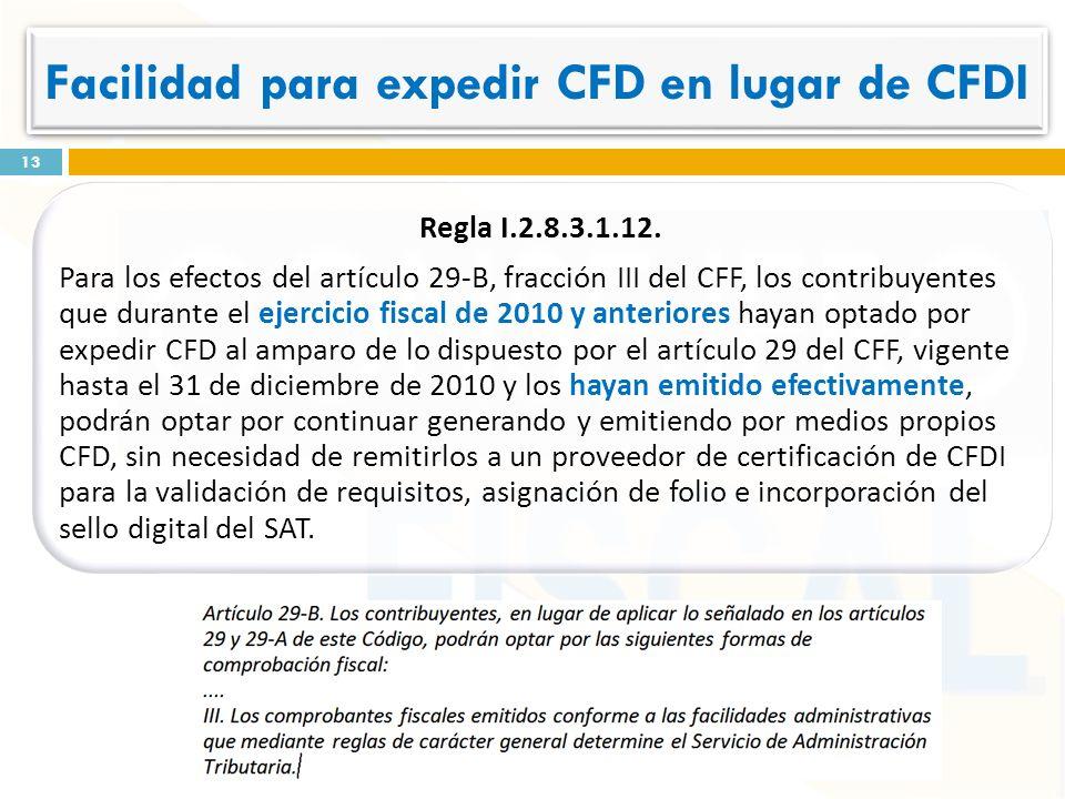 Regla I.2.8.3.1.12. Para los efectos del artículo 29-B, fracción III del CFF, los contribuyentes que durante el ejercicio fiscal de 2010 y anteriores