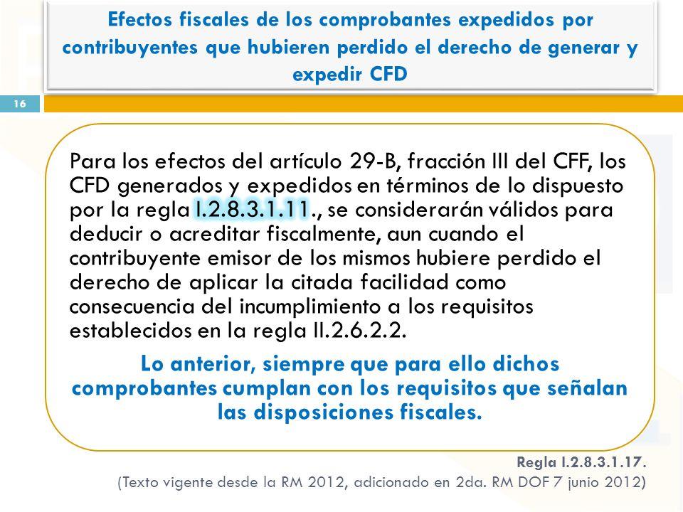16 Regla I.2.8.3.1.17. (Texto vigente desde la RM 2012, adicionado en 2da. RM DOF 7 junio 2012) Efectos fiscales de los comprobantes expedidos por con