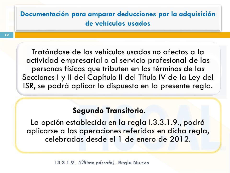 Tratándose de los vehículos usados no afectos a la actividad empresarial o al servicio profesional de las personas físicas que tributen en los términos de las Secciones I y II del Capítulo II del Título IV de la Ley del ISR, se podrá aplicar lo dispuesto en la presente regla.