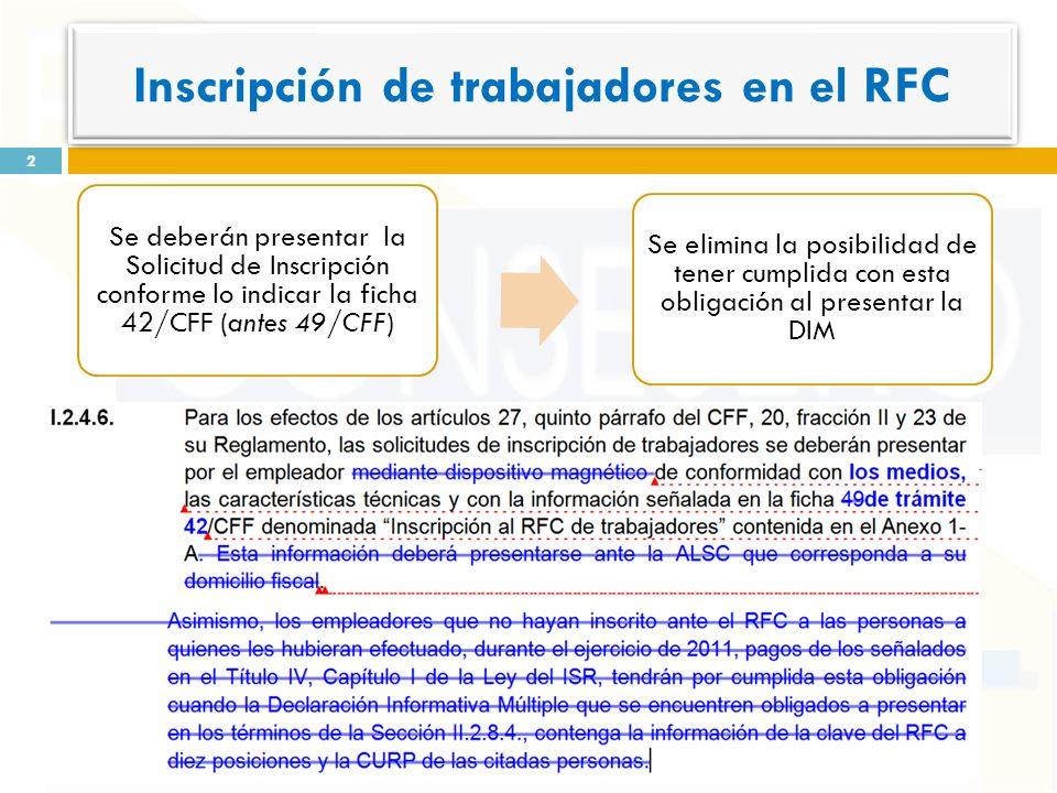 2 Regla I.2.4.6. Reformada Se deberán presentar la Solicitud de Inscripción conforme lo indicar la ficha 42/CFF (antes 49/CFF) Se elimina la posibilid