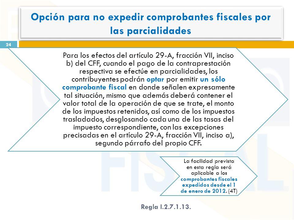 Para los efectos del artículo 29-A, fracción VII, inciso b) del CFF, cuando el pago de la contraprestación respectiva se efectúe en parcialidades, los contribuyentes podrán optar por emitir un sólo comprobante fiscal en donde señalen expresamente tal situación, mismo que además deberá contener el valor total de la operación de que se trate, el monto de los impuestos retenidos, así como de los impuestos trasladados, desglosando cada una de las tasas del impuesto correspondiente, con las excepciones precisadas en el artículo 29-A, fracción VII, inciso a), segundo párrafo del propio CFF.
