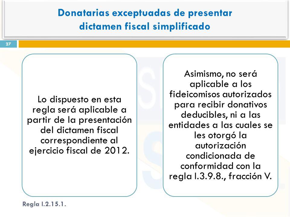 Lo dispuesto en esta regla será aplicable a partir de la presentación del dictamen fiscal correspondiente al ejercicio fiscal de 2012. Asimismo, no se