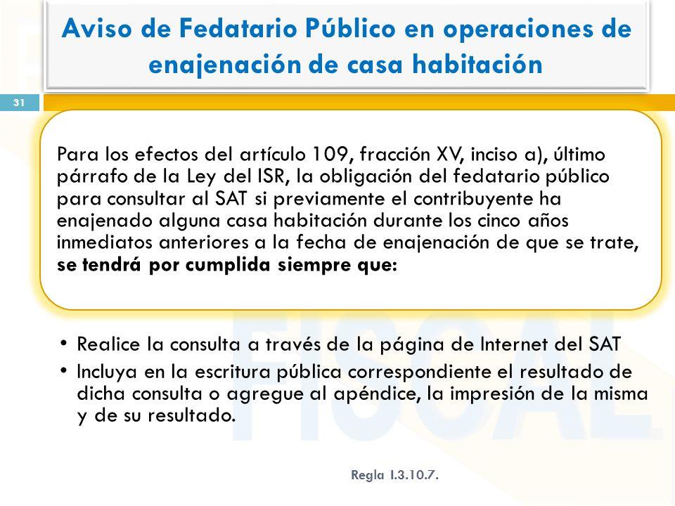 Para los efectos del artículo 109, fracción XV, inciso a), último párrafo de la Ley del ISR, la obligación del fedatario público para consultar al SAT