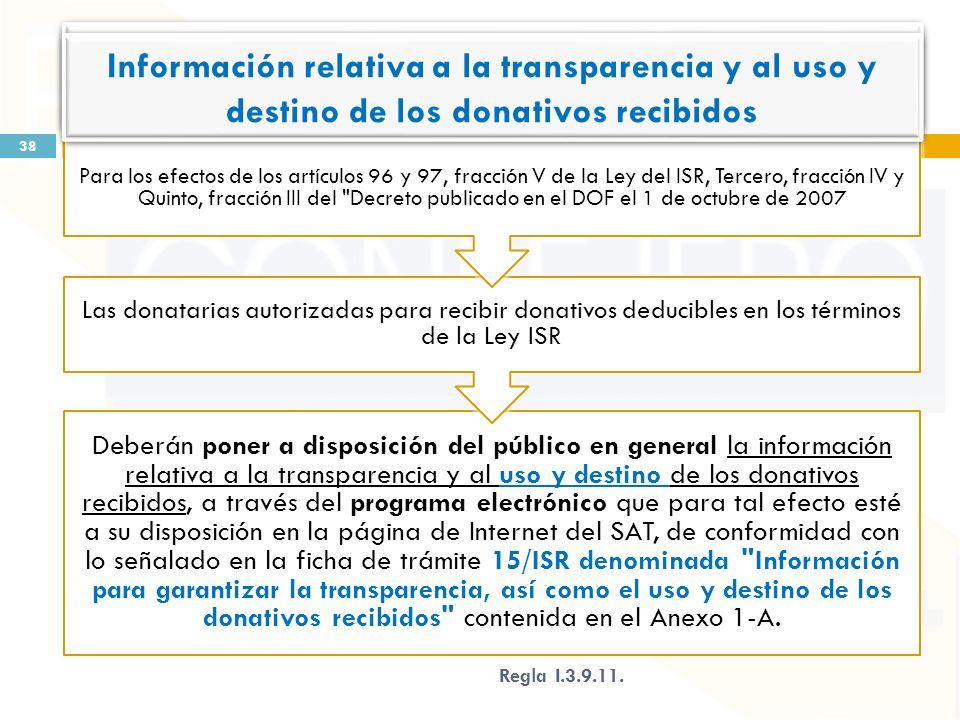 Deberán poner a disposición del público en general la información relativa a la transparencia y al uso y destino de los donativos recibidos, a través