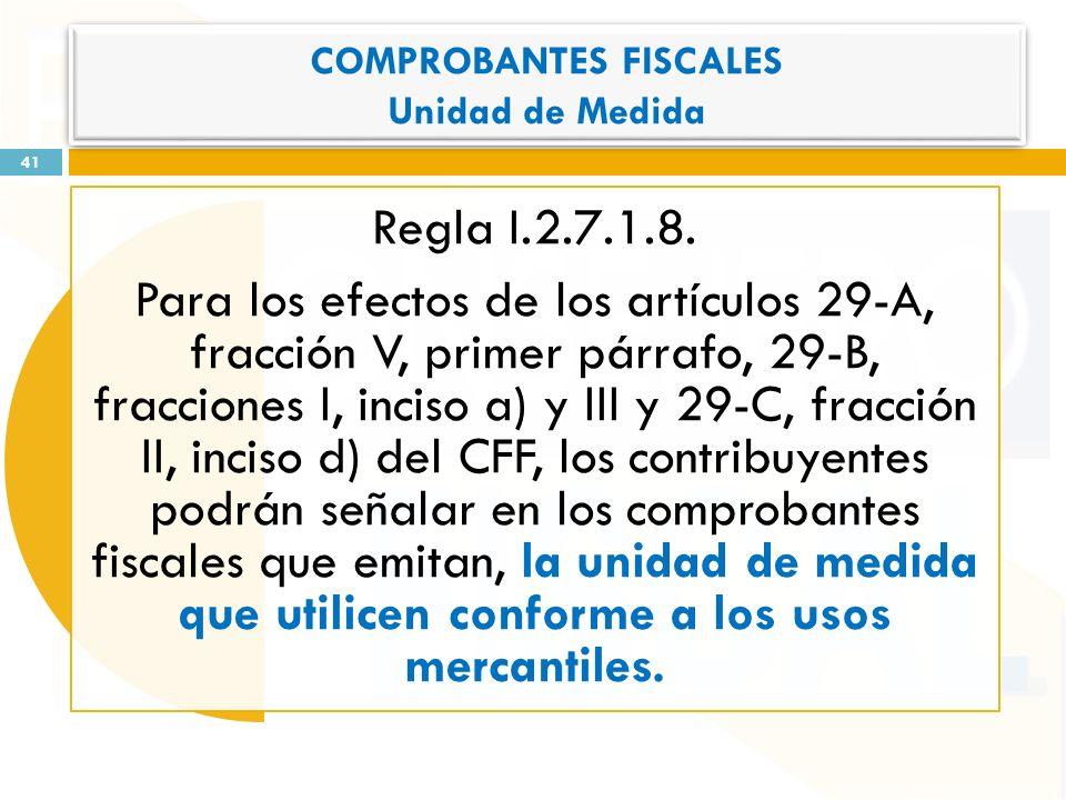 Regla I.2.7.1.8. Para los efectos de los artículos 29-A, fracción V, primer párrafo, 29-B, fracciones I, inciso a) y III y 29-C, fracción II, inciso d
