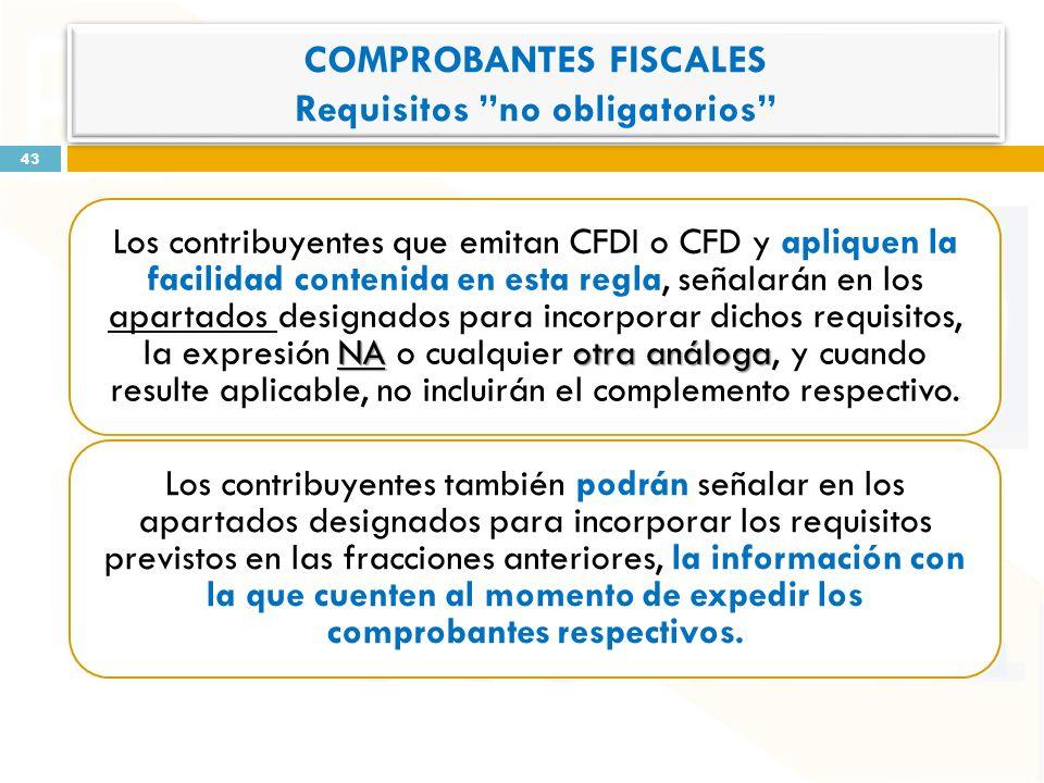 NAotra análoga Los contribuyentes que emitan CFDI o CFD y apliquen la facilidad contenida en esta regla, señalarán en los apartados designados para incorporar dichos requisitos, la expresión NA o cualquier otra análoga, y cuando resulte aplicable, no incluirán el complemento respectivo.