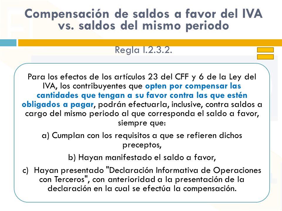 Compensación de saldos a favor del IVA vs. saldos del mismo periodo Regla I.2.3.2. Para los efectos de los artículos 23 del CFF y 6 de la Ley del IVA,