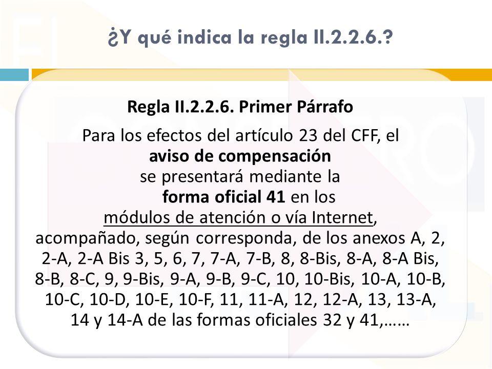 ¿ Y qué indica la regla II.2.2.6.? Regla II.2.2.6. Primer Párrafo Para los efectos del artículo 23 del CFF, el aviso de compensación se presentará med