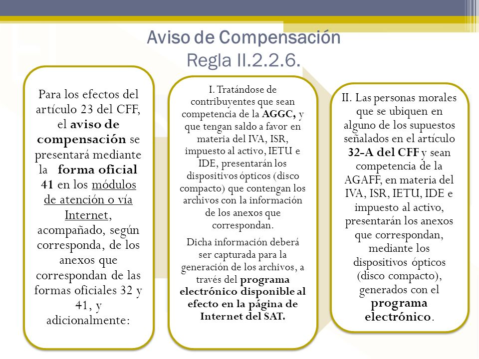 Aviso de Compensación Regla II.2.2.6. Para los efectos del artículo 23 del CFF, el aviso de compensación se presentará mediante la forma oficial 41 en