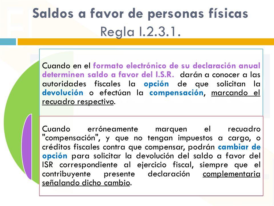 Saldos a favor de personas físicas Regla I.2.3.1. Cuando en el formato electrónico de su declaración anual determinen saldo a favor del I.S.R. darán a