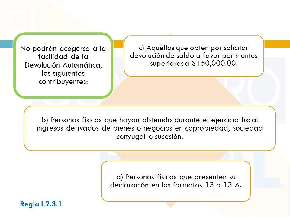 No podrán acogerse a la facilidad de la Devolución Automática, los siguientes contribuyentes: a) Personas físicas que presenten su declaración en los formatos 13 o 13-A.