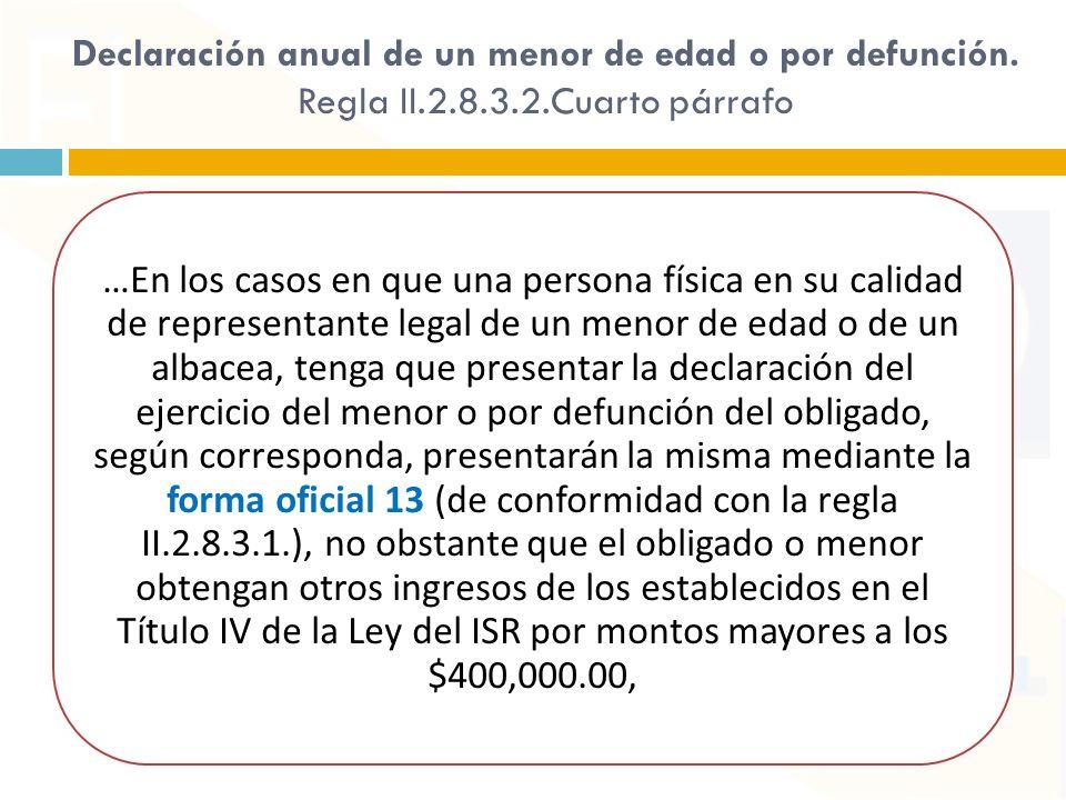 Declaración anual de un menor de edad o por defunción. Regla II.2.8.3.2.Cuarto párrafo …En los casos en que una persona física en su calidad de repres