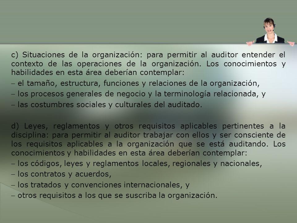 c) Situaciones de la organización: para permitir al auditor entender el contexto de las operaciones de la organización. Los conocimientos y habilidade