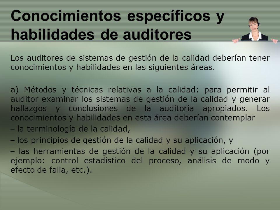 Conocimientos específicos y habilidades de auditores Los auditores de sistemas de gestión de la calidad deberían tener conocimientos y habilidades en
