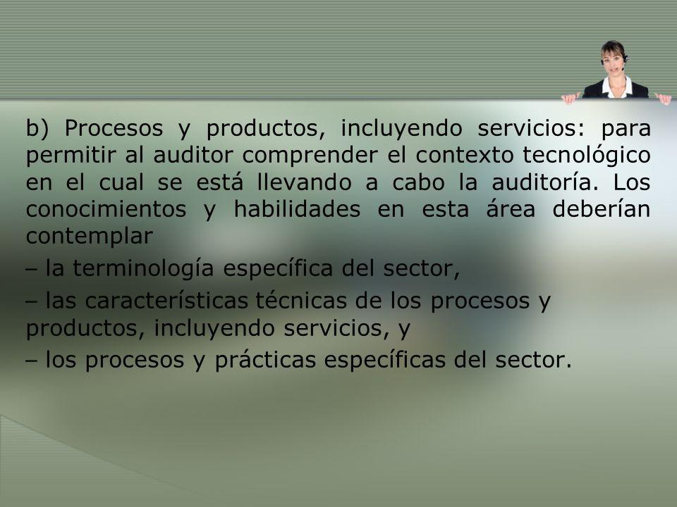 b) Procesos y productos, incluyendo servicios: para permitir al auditor comprender el contexto tecnológico en el cual se está llevando a cabo la audit